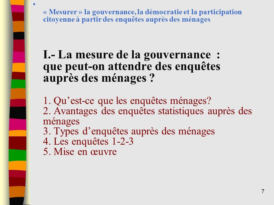 « Mesurer » la gouvernance, la démocratie et la participation citoyenne à partir des enquêtes auprès des ménages I.- La mesure de la gouvernance : que peut-on attendre des enquêtes auprès des ménages .