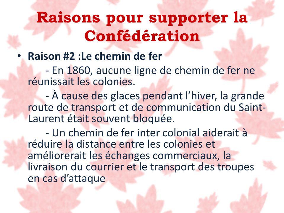 Raisons pour supporter la Confédération Raison #2 :Le chemin de fer - En 1860, aucune ligne de chemin de fer ne réunissait les colonies. - À cause des