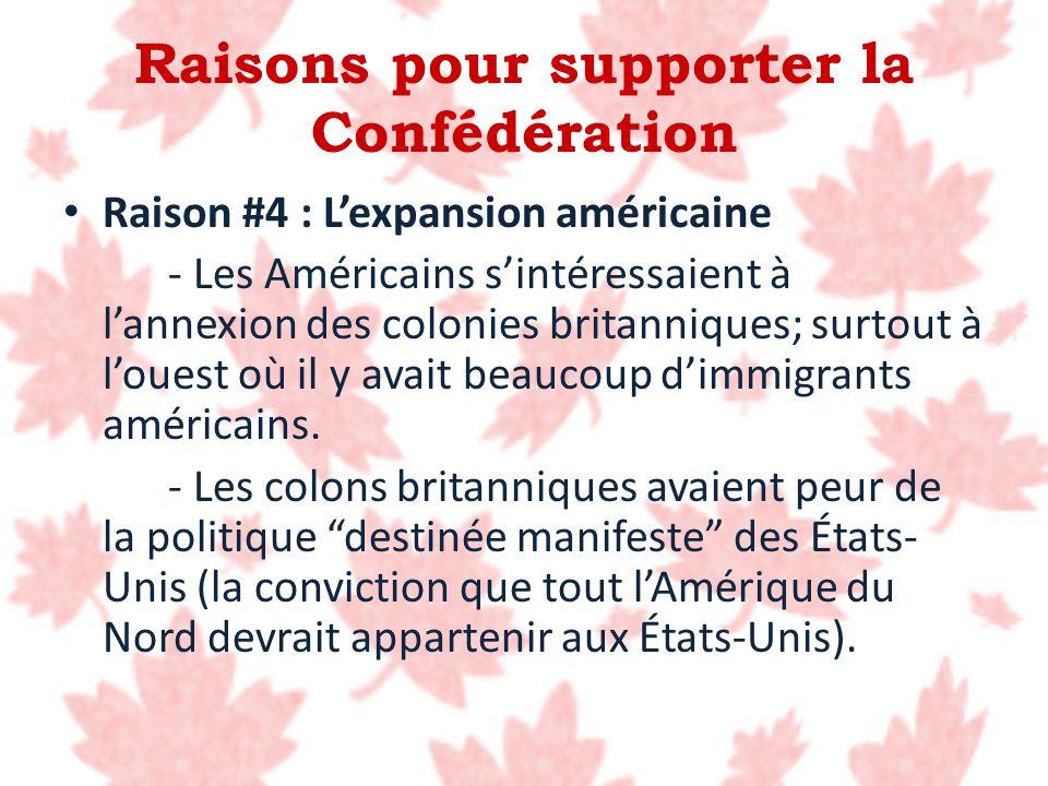 Raisons pour supporter la Confédération Raison #4 : Lexpansion américaine - Les Américains sintéressaient à lannexion des colonies britanniques; surto