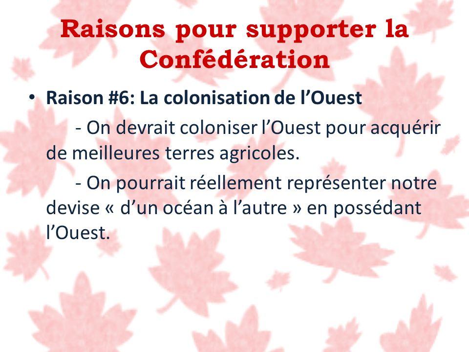 Raisons pour supporter la Confédération Raison #6: La colonisation de lOuest - On devrait coloniser lOuest pour acquérir de meilleures terres agricole