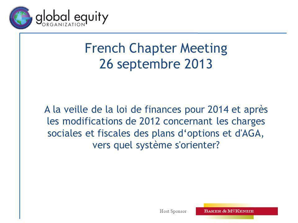 Host Sponsor French Chapter Meeting 26 septembre 2013 A la veille de la loi de finances pour 2014 et après les modifications de 2012 concernant les charges sociales et fiscales des plans doptions et d AGA, vers quel système s orienter