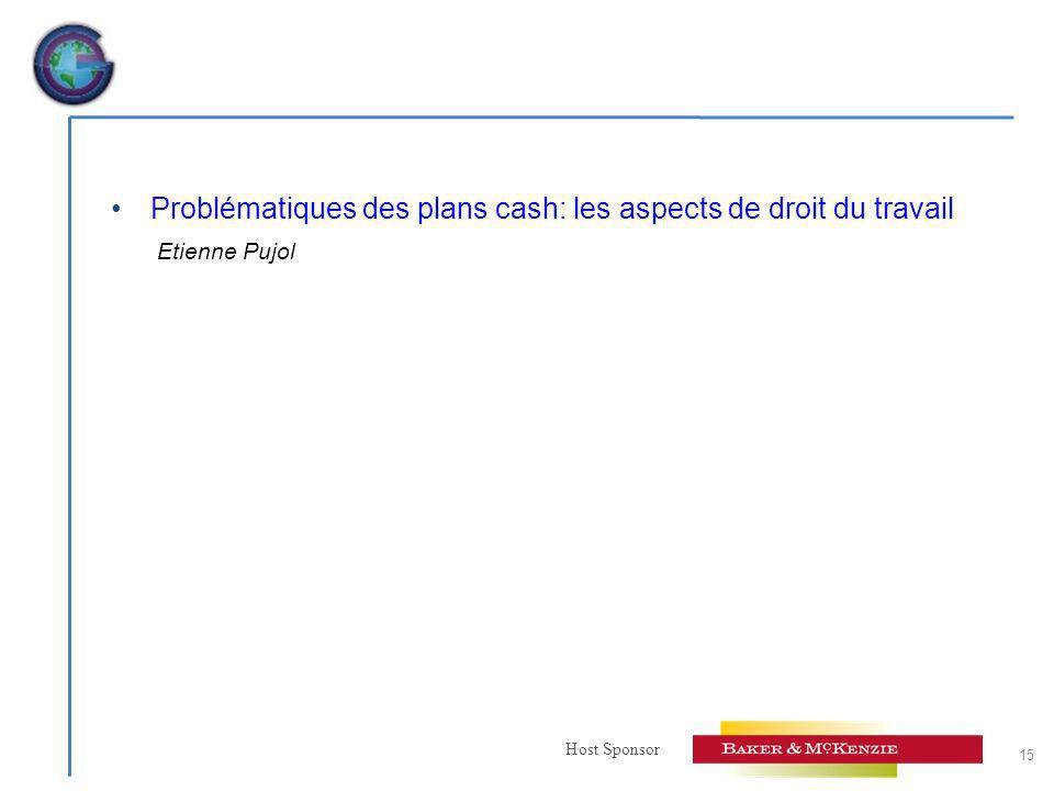 Host Sponsor Problématiques des plans cash: les aspects de droit du travail Etienne Pujol 15