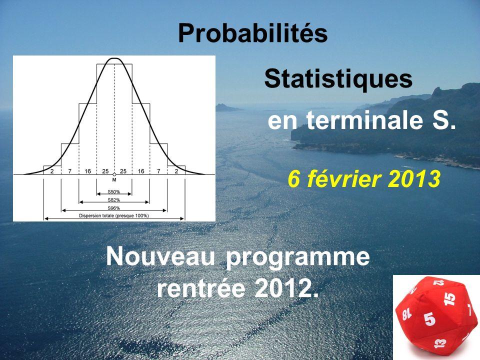 Probabilités Nouveau programme rentrée 2012. en terminale S. Statistiques 6 février 2013