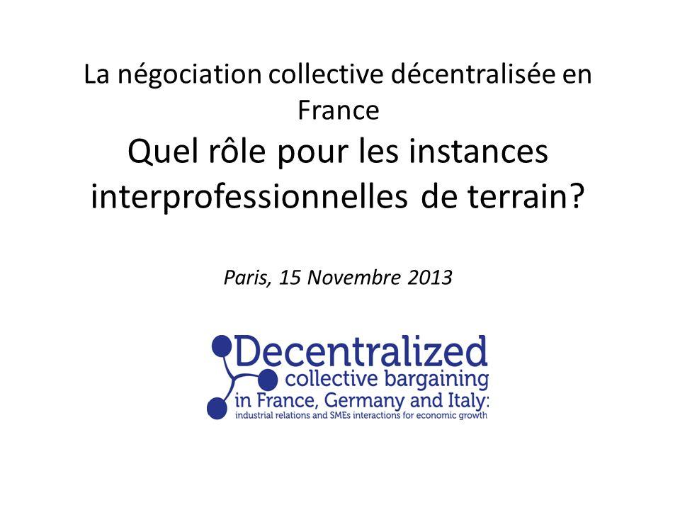La négociation collective décentralisée en France Quel rôle pour les instances interprofessionnelles de terrain? Paris, 15 Novembre 2013