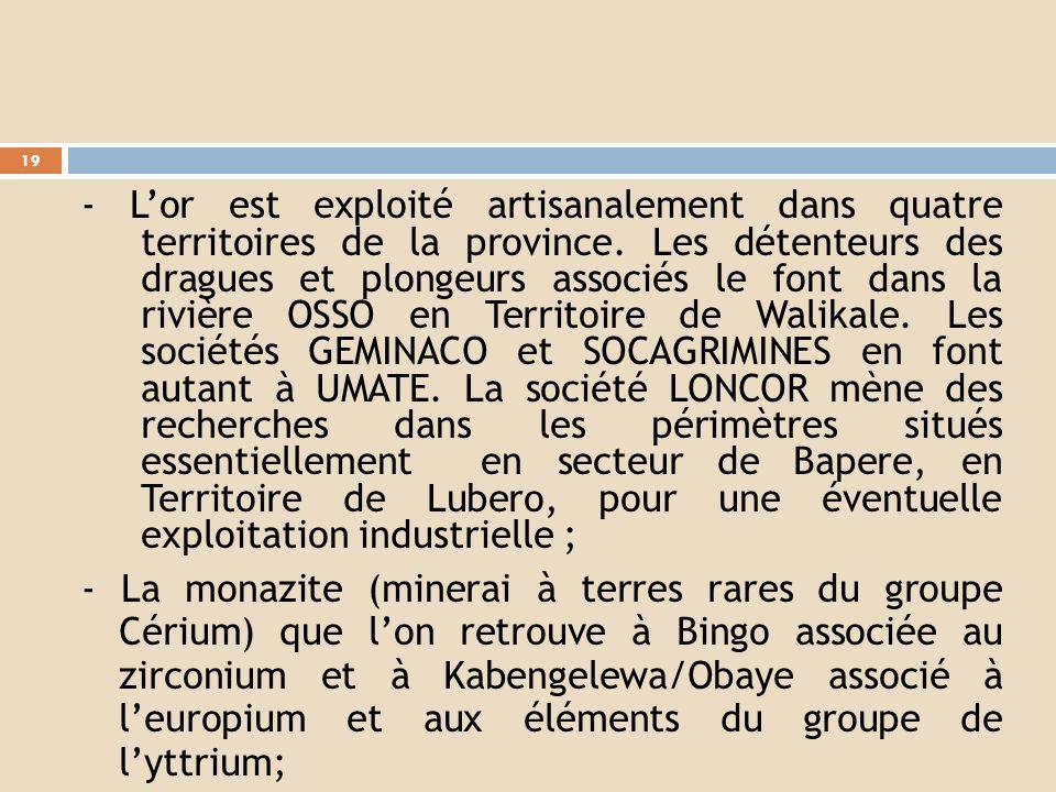 - Le pyrochlore dont deux gisements mondialement connus de Lueshe en Territoire de Rutshuru et de Bingo en Territoire de Beni ; - La cassitérite avec