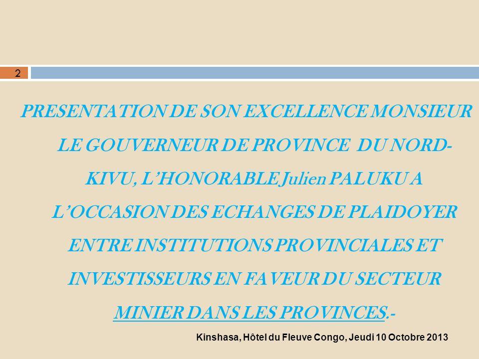 REPUBLIQUE DEMOCRATIQUE DU CONGO PROVINCE DU NORD-KIVU ENJEUX ET PERSPECTIVES DE LEXPLOITATION MINIÈRE AU NORD-KIVU. Par le Gouverneur de Province Hon