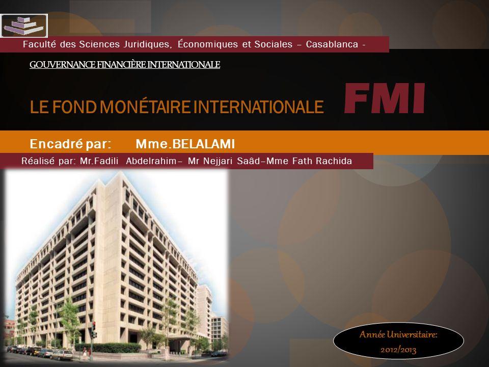 Encadré par: Mme.BELALAMI GOUVERNANCE FINANCIÈRE INTERNATIONALE LE FOND MONÉTAIRE INTERNATIONALE GOUVERNANCE FINANCIÈRE INTERNATIONALE LE FOND MONÉTAI