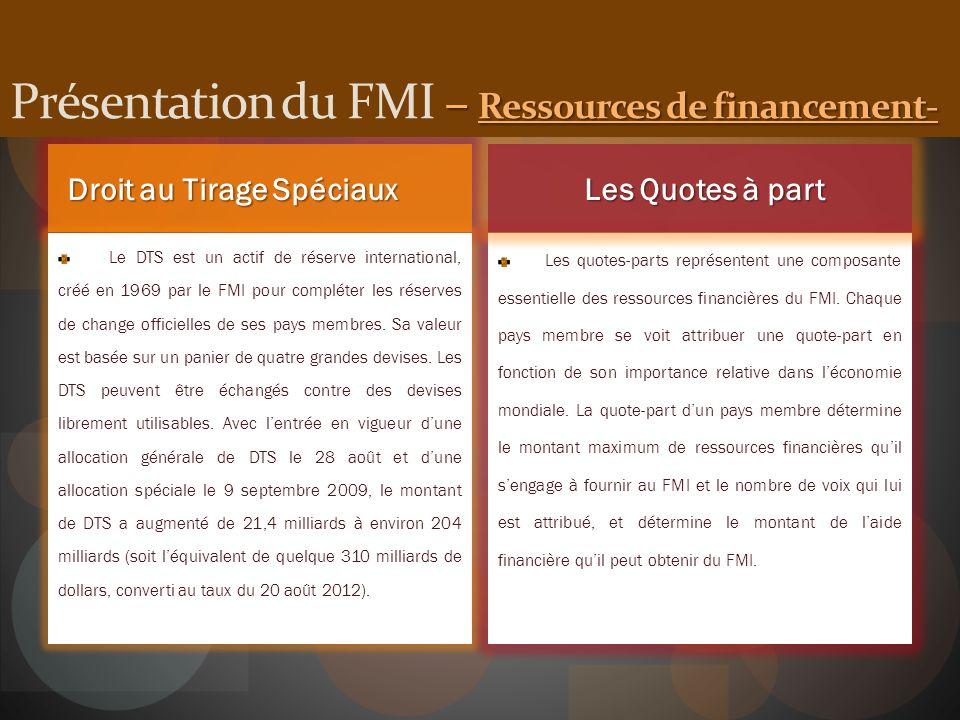 Droit au Tirage Spéciaux Le DTS est un actif de réserve international, créé en 1969 par le FMI pour compléter les réserves de change officielles de se