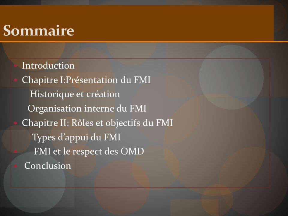 Sommaire Introduction Chapitre I:Présentation du FMI Historique et création Organisation interne du FMI Chapitre II: Rôles et objectifs du FMI Types d