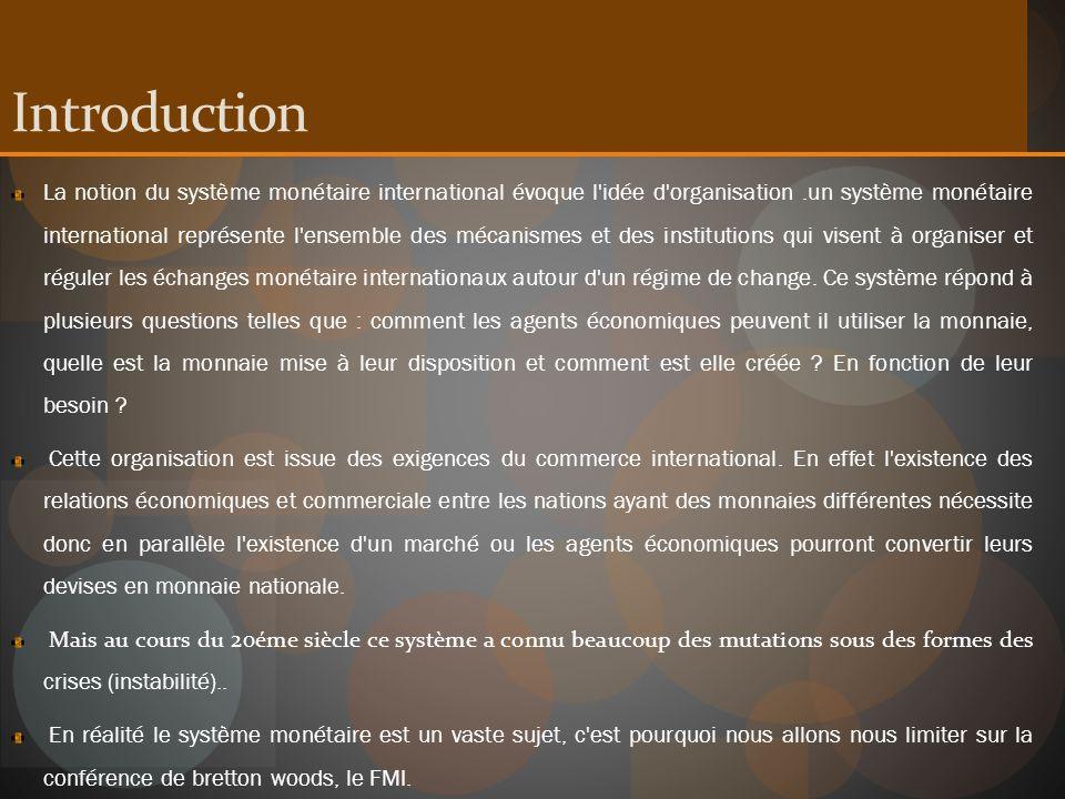 Introduction La notion du système monétaire international évoque l'idée d'organisation.un système monétaire international représente l'ensemble des mé