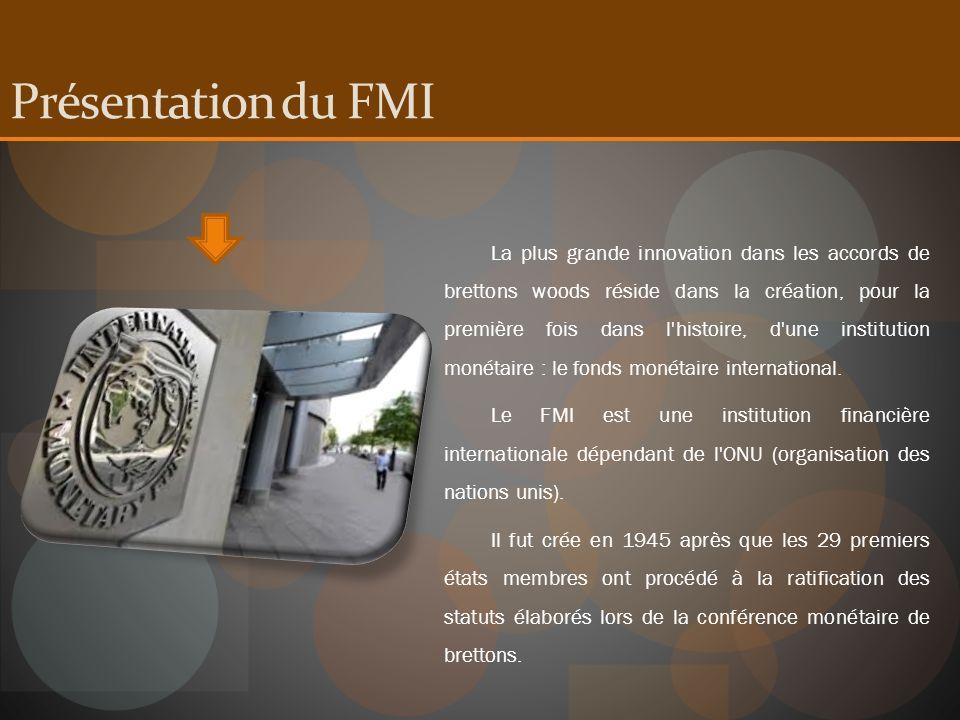 Présentation du FMI La plus grande innovation dans les accords de brettons woods réside dans la création, pour la première fois dans l'histoire, d'une