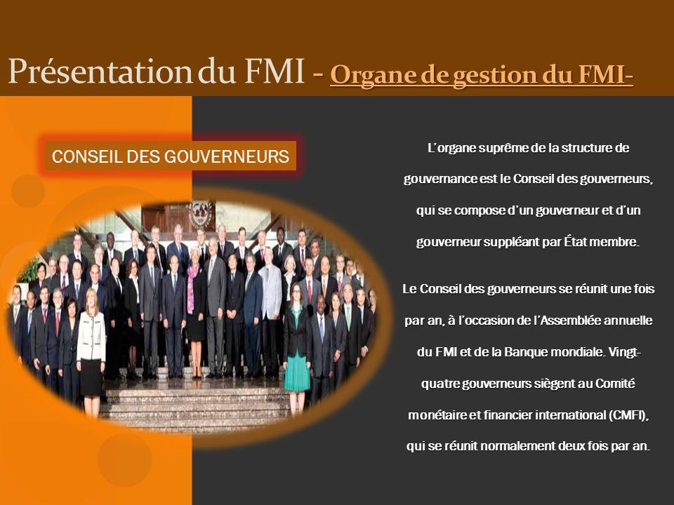 - Organe de gestion du FMI- Présentation du FMI - Organe de gestion du FMI- CONSEIL DES GOUVERNEURS Lorgane suprême de la structure de gouvernance est