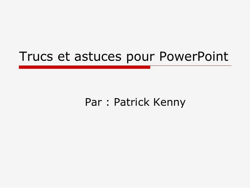 Trucs et astuces pour PowerPoint Par : Patrick Kenny