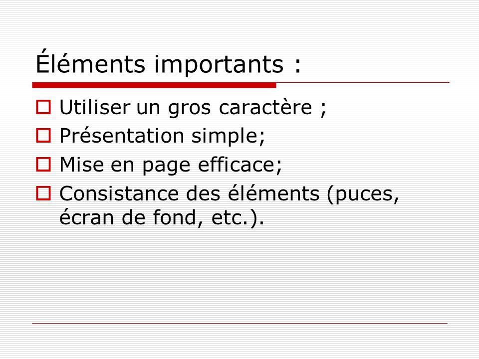 Éléments importants : Utiliser un gros caractère ; Présentation simple; Mise en page efficace; Consistance des éléments (puces, écran de fond, etc.).