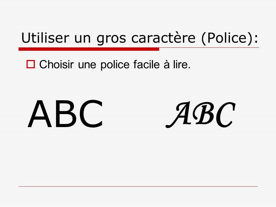 Utiliser un gros caractère (Police): ABC Choisir une police facile à lire.