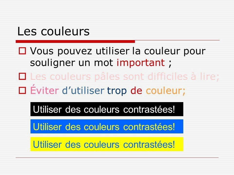 Les couleurs Vous pouvez utiliser la couleur pour souligner un mot important ; Les couleurs pâles sont difficiles à lire; Éviter dutiliser trop de couleur; Utiliser des couleurs contrastées!