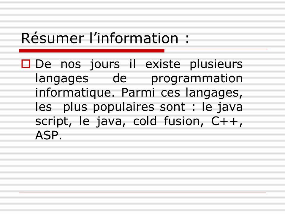Résumer linformation : De nos jours il existe plusieurs langages de programmation informatique.