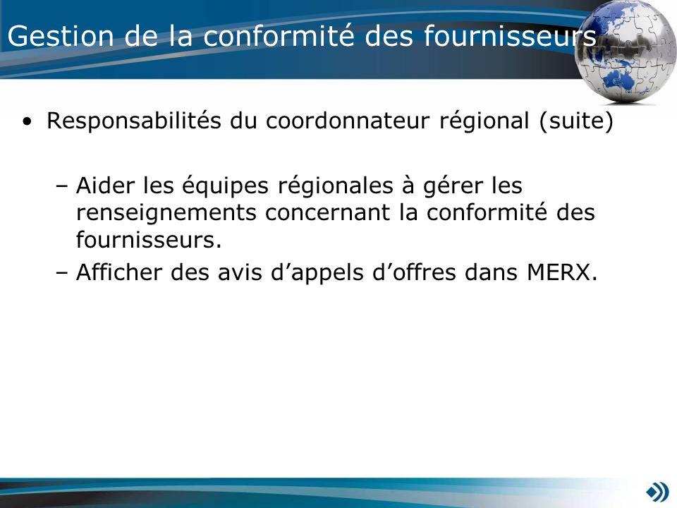 Responsabilités du coordonnateur régional (suite) –Aider les équipes régionales à gérer les renseignements concernant la conformité des fournisseurs.