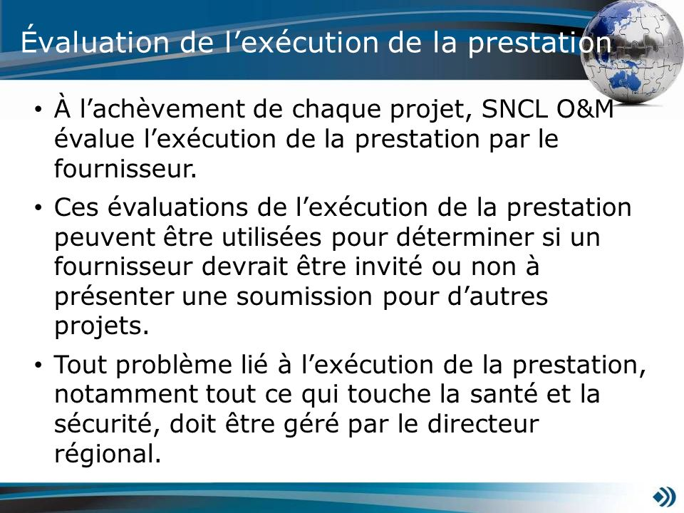 Évaluation de lexécution de la prestation À lachèvement de chaque projet, SNCL O&M évalue lexécution de la prestation par le fournisseur. Ces évaluati