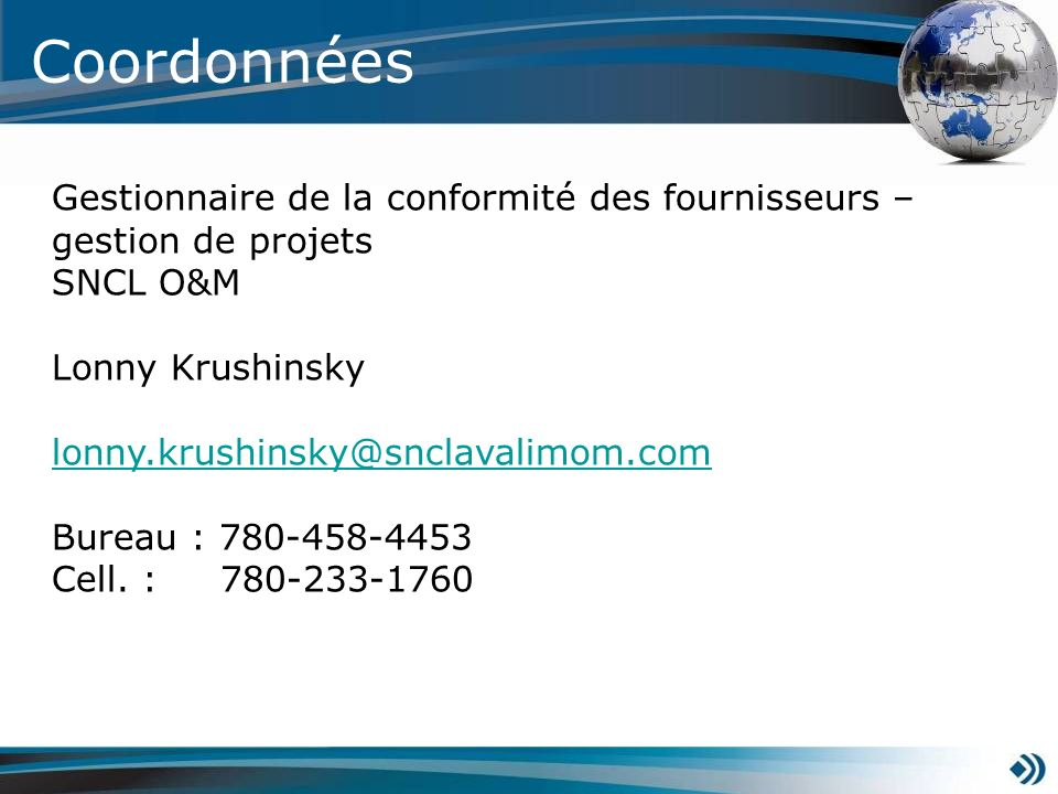 Gestionnaire de la conformité des fournisseurs – gestion de projets SNCL O&M Lonny Krushinsky lonny.krushinsky@snclavalimom.com Bureau : 780-458-4453