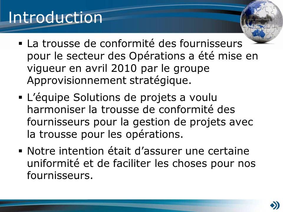 I ntroduction La trousse de conformité des fournisseurs pour le secteur des Opérations a été mise en vigueur en avril 2010 par le groupe Approvisionnement stratégique.
