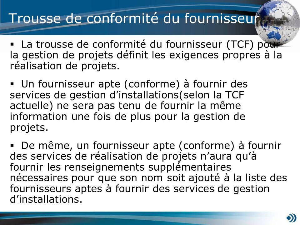 Trousse de conformité du fournisseur La trousse de conformité du fournisseur (TCF) pour la gestion de projets définit les exigences propres à la réalisation de projets.