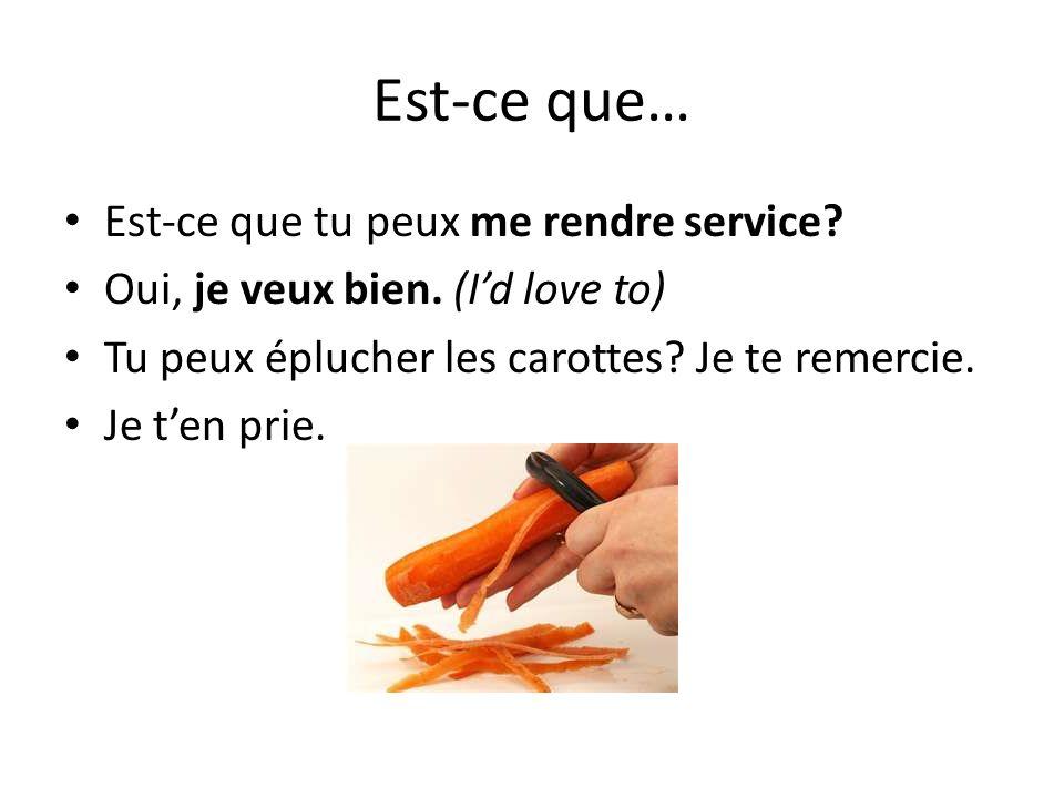 Est-ce que… Est-ce que tu peux maider à laver la voiture? Avec plaisir! (With pleasure) Cest sympa.