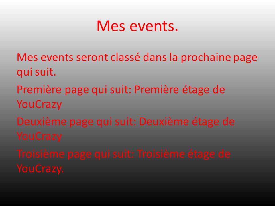 Mes events. Mes events seront classé dans la prochaine page qui suit. Première page qui suit: Première étage de YouCrazy Deuxième page qui suit: Deuxi