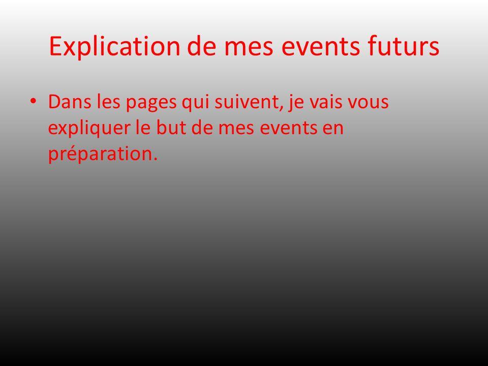 Explication de mes events futurs Dans les pages qui suivent, je vais vous expliquer le but de mes events en préparation.