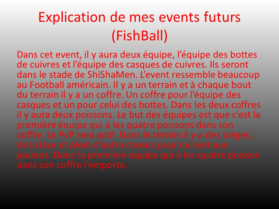Explication de mes events futurs (FishBall) Dans cet event, il y aura deux équipe, léquipe des bottes de cuivres et léquipe des casques de cuivres. Il