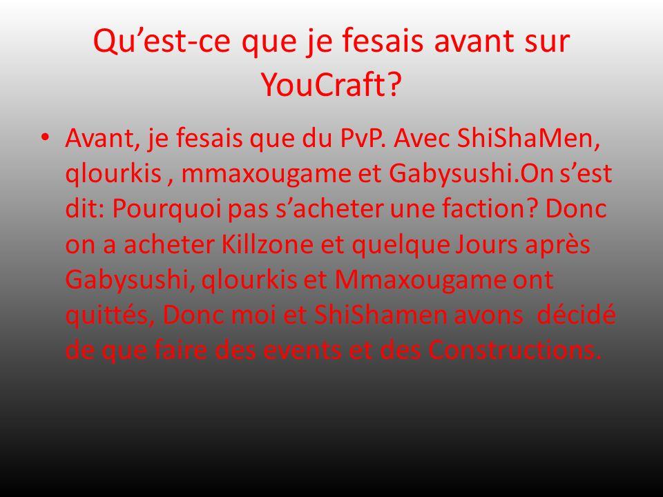 Quest-ce que je fesais avant sur YouCraft? Avant, je fesais que du PvP. Avec ShiShaMen, qlourkis, mmaxougame et Gabysushi.On sest dit: Pourquoi pas sa