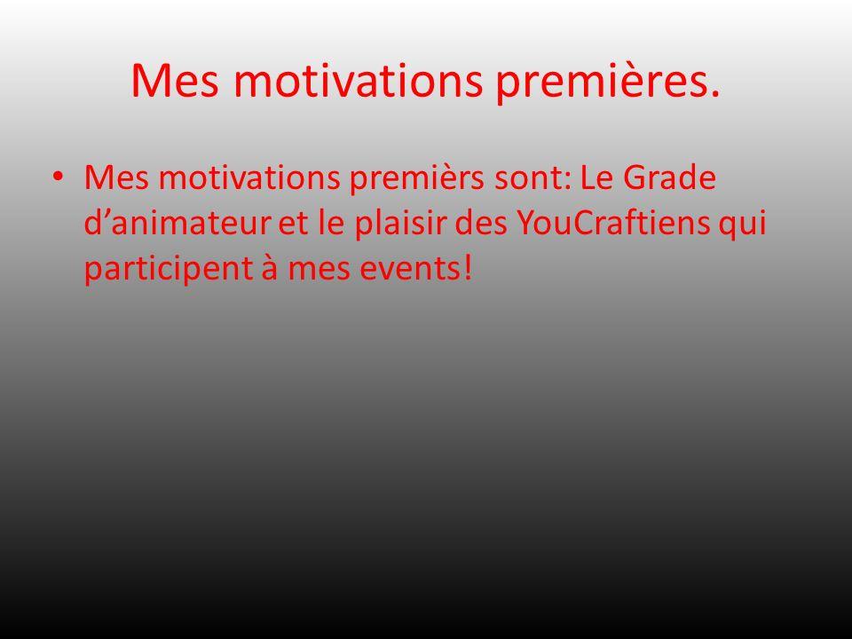 Mes motivations premières. Mes motivations premièrs sont: Le Grade danimateur et le plaisir des YouCraftiens qui participent à mes events!