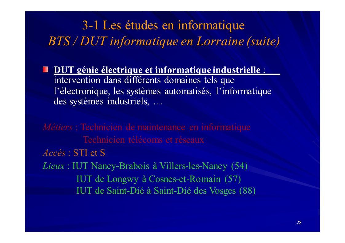 28 3-1 Les études en informatique BTS / DUT informatique en Lorraine (suite) DUT génie électrique et informatique industrielle : intervention dans dif