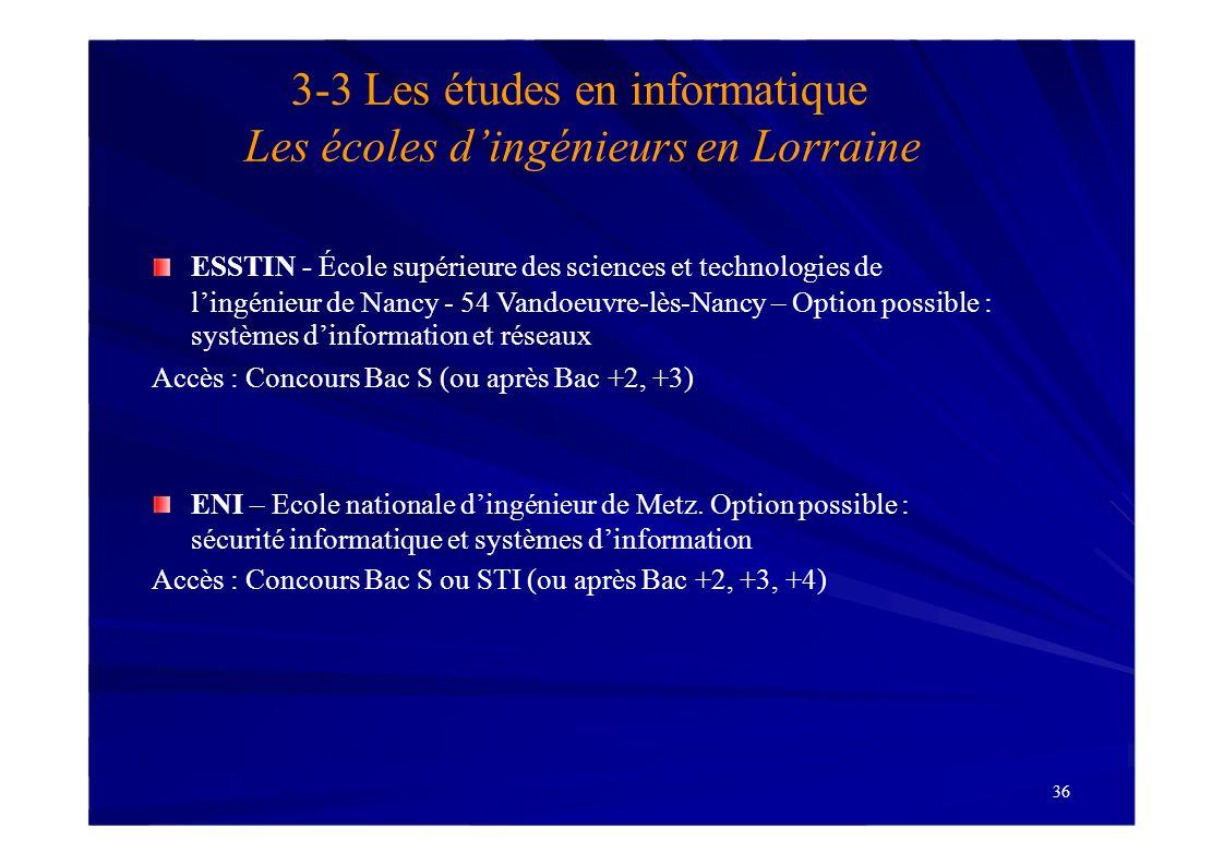 36 3-3 Les études en informatique Les écoles dingénieurs en Lorraine ESSTIN - École supérieure des sciences et technologies de lingénieur de Nancy - 5