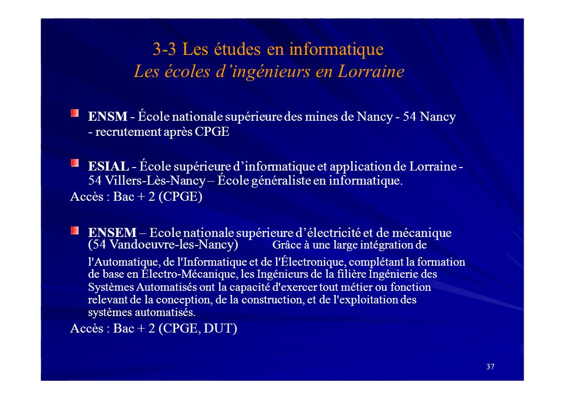 3-3 Les études en informatique Les écoles dingénieurs en Lorraine ENSM - École nationale supérieure des mines de Nancy - 54 Nancy - recrutement après