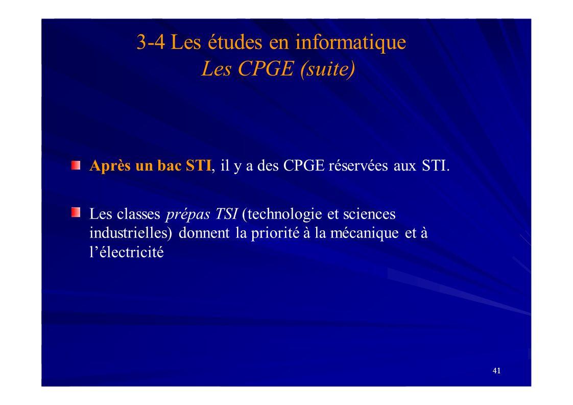 41 3-4 Les études en informatique Les CPGE (suite) Après un bac STI, il y a des CPGE réservées aux STI. Les classes prépas TSI (technologie et science