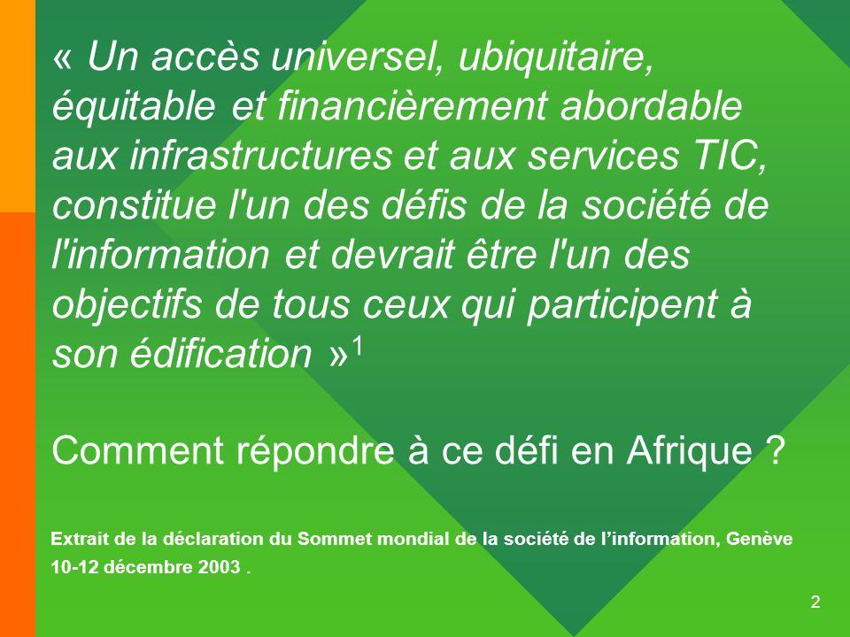 2 « Un accès universel, ubiquitaire, équitable et financièrement abordable aux infrastructures et aux services TIC, constitue l'un des défis de la soc