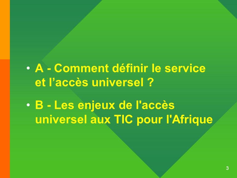 3 A - Comment définir le service et laccès universel ? B - Les enjeux de l'accès universel aux TIC pour l'Afrique