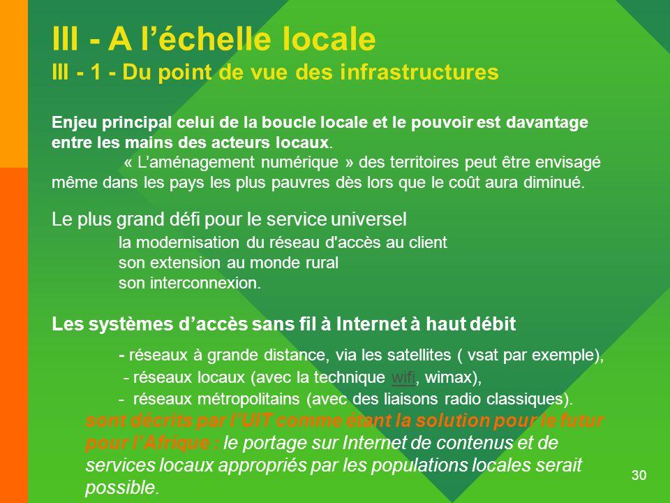 30 III - A léchelle locale III - 1 - Du point de vue des infrastructures Enjeu principal celui de la boucle locale et le pouvoir est davantage entre l
