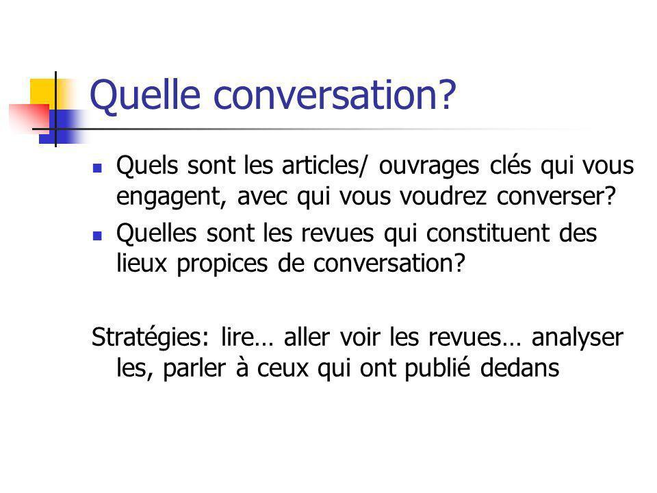 Quelle conversation? Quels sont les articles/ ouvrages clés qui vous engagent, avec qui vous voudrez converser? Quelles sont les revues qui constituen