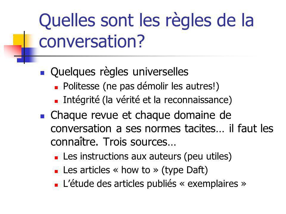 Quelles sont les règles de la conversation? Quelques règles universelles Politesse (ne pas démolir les autres!) Intégrité (la vérité et la reconnaissa
