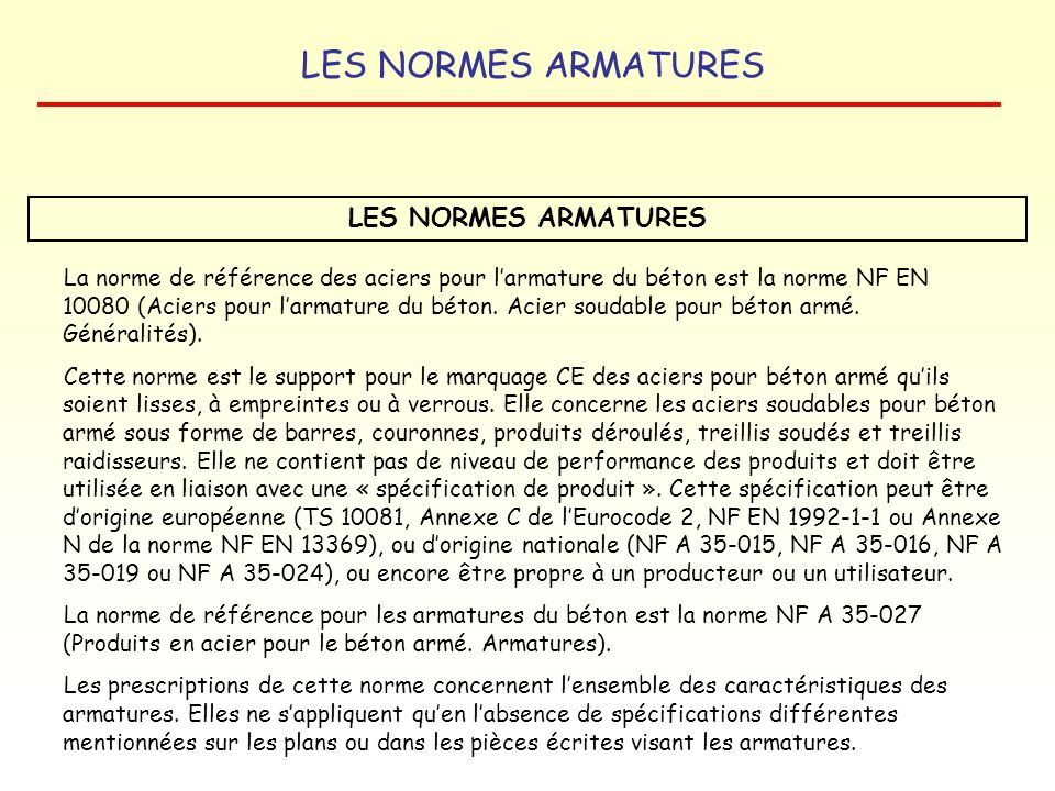 LES NORMES ARMATURES XP A 35-014 : Aciers pour béton armé – Barres, fils machine et fils en acier inoxydable NF A 35-015 :Armatures pour béton armé –