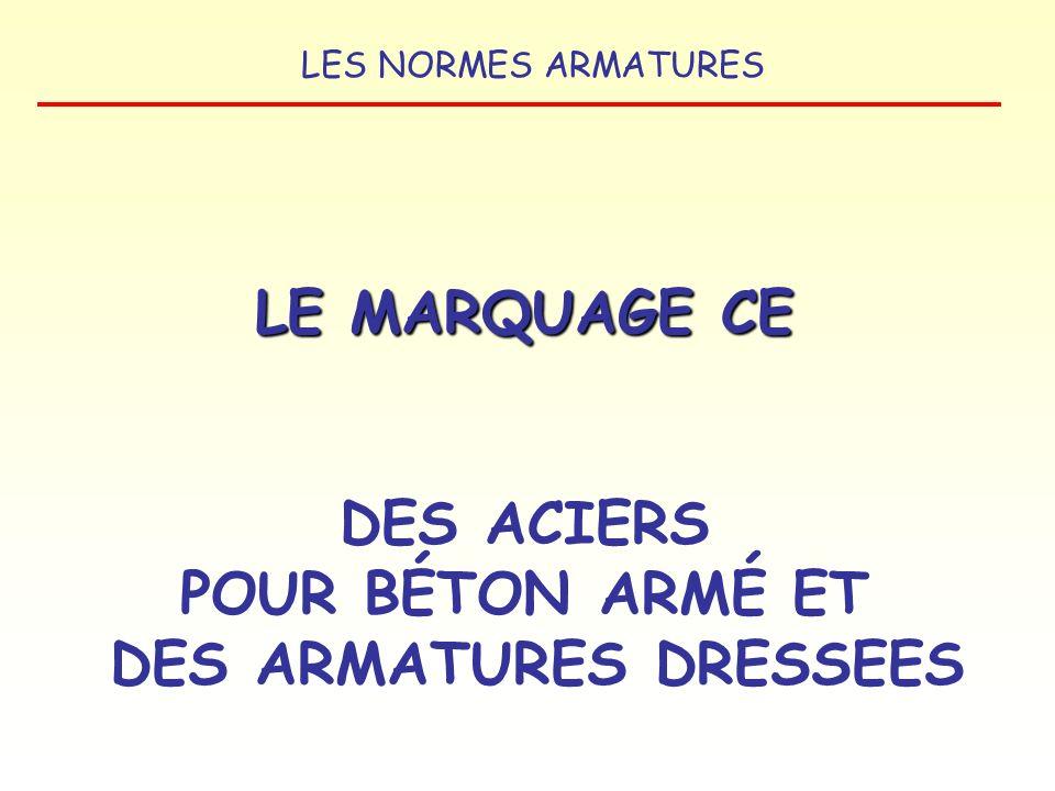 LES NORMES ARMATURES La norme de référence des aciers pour larmature du béton est la norme NF EN 10080 (Aciers pour larmature du béton. Acier soudable