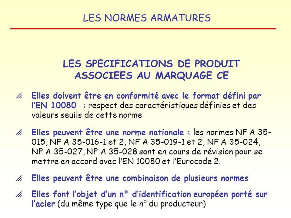 LES NORMES ARMATURES Norme harmonisée EN 10080 : cette norme contient les caractéristiques mais pas de valeurs, elle ne peut être utilisée quassociée