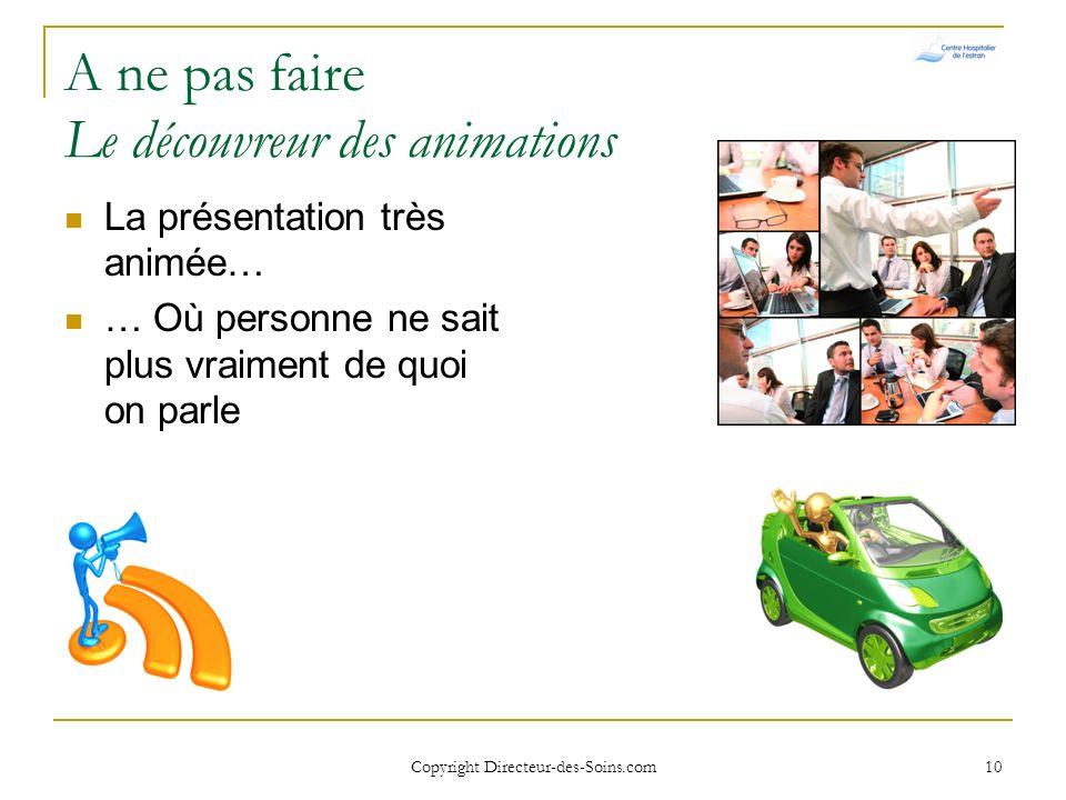 Copyright Directeur-des-Soins.com9 A ne pas faire – LEsthète La présentation un peu trop « colorisée » Surtout avec beaucoup de texte Surtout avec bea