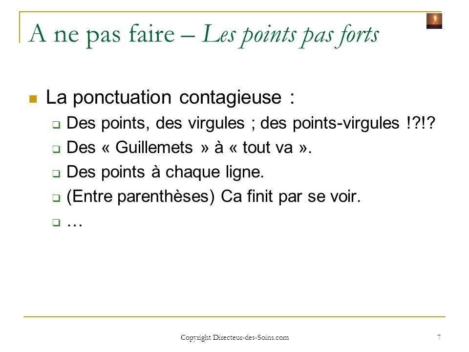 Copyright Directeur-des-Soins.com 7 A ne pas faire – Les points pas forts La ponctuation contagieuse : Des points, des virgules ; des points-virgules !?!.