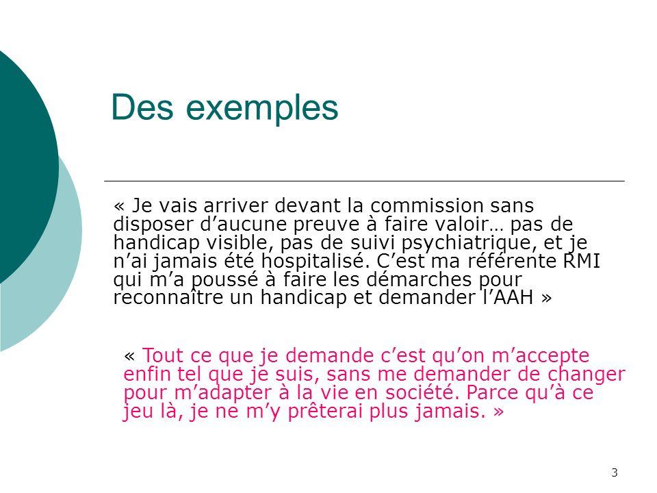 3 Des exemples « Je vais arriver devant la commission sans disposer daucune preuve à faire valoir… pas de handicap visible, pas de suivi psychiatrique