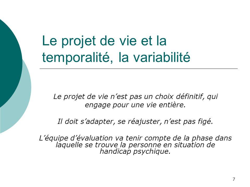 7 Le projet de vie et la temporalité, la variabilité Le projet de vie nest pas un choix définitif, qui engage pour une vie entière. Il doit sadapter,