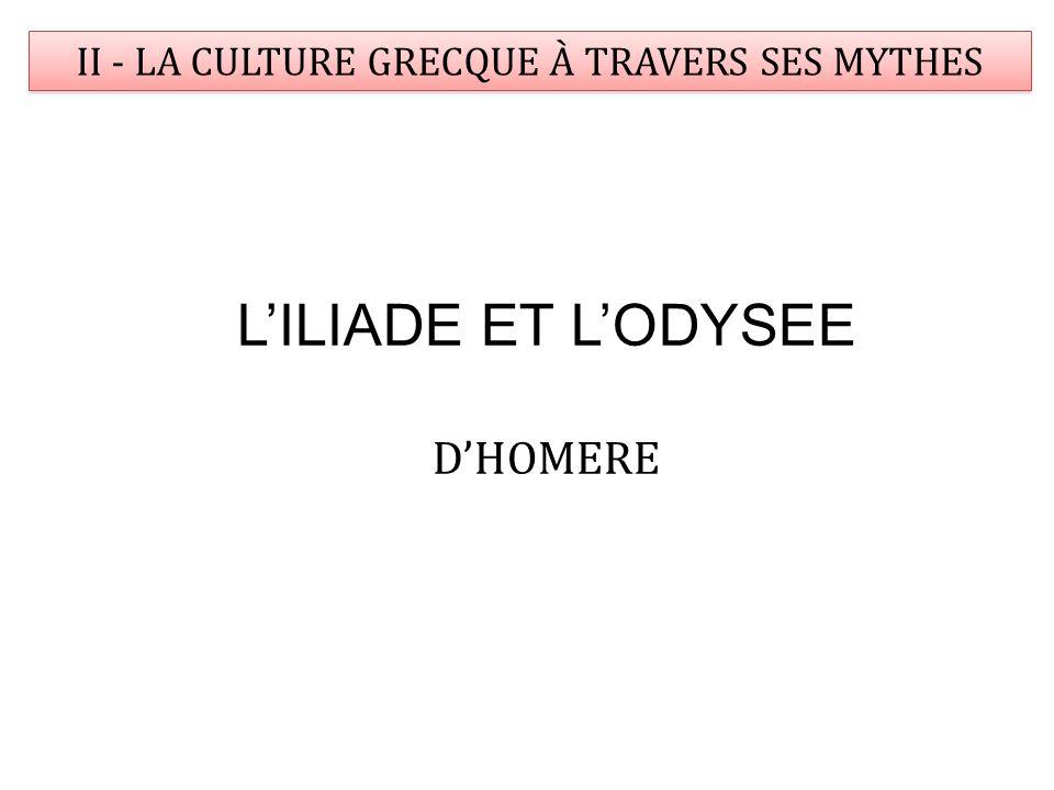 II - LA CULTURE GRECQUE À TRAVERS SES MYTHES LILIADE ET LODYSEE DHOMERE