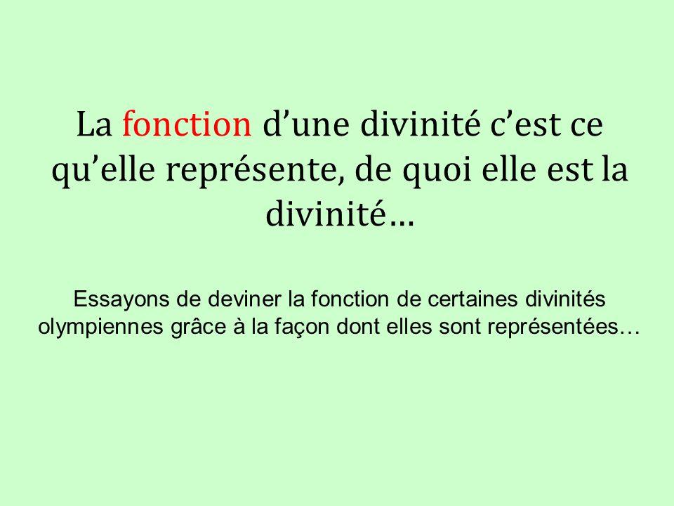 La fonction dune divinité cest ce quelle représente, de quoi elle est la divinité… Essayons de deviner la fonction de certaines divinités olympiennes grâce à la façon dont elles sont représentées…
